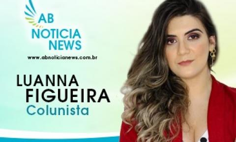 Nova colunista do AB Noticia News a Renomada Luanna Figueira
